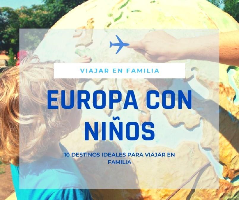 10 Destinos Para Viajar Por Europa Con Niños El Viaje De La Vida